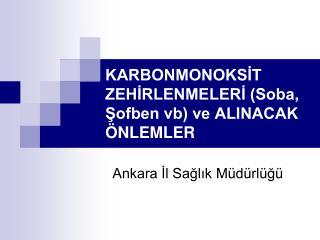 KARBONMONOKSİT ZEHİRLENMELERİ (Soba, Şofben vb) ve ALINACAK ÖNLEMLER