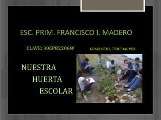ESC. PRIM. FRANCISCO I. MADERO