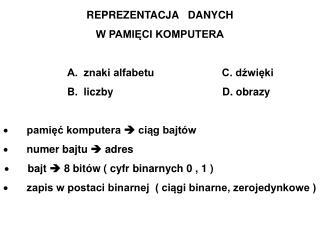 REPREZENTACJA   DANYCH W PAMIĘCI KOMPUTERA A.  znaki alfabetu                       C. dźwięki