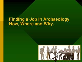 Finding a Job in Archaeology How, Where and Why.