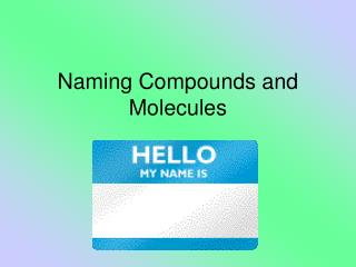 Naming Compounds and Molecules