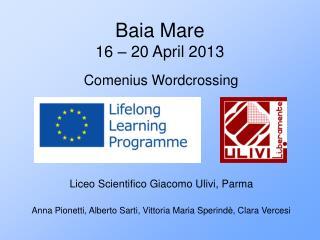 Baia Mare 16 – 20 April 2013