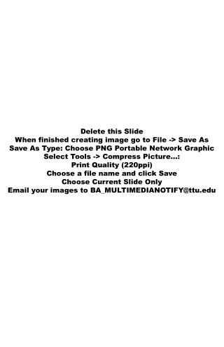Delete this Slide When finished creating image go to File -> Save As