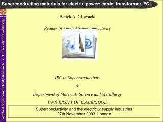 Bartek A. Glowacki Reader in Applied Superconductivity IRC in Superconductivity &