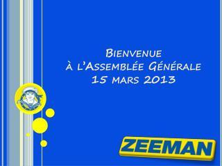 Bienvenue  à l'Assemblée Générale 15 mars 2013