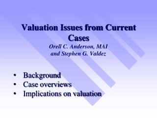 Valuation Issues from Current Cases Orell C. Anderson, MAI and Stephen G. Valdez