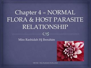 Chapter 4  –  NORMAL FLORA & HOST PARASITE RELATIONSHIP