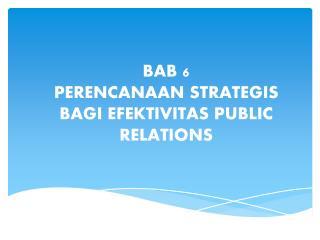 BAB 6 PERENCANAAN STRATEGIS BAGI EFEKTIVITAS PUBLIC RELATIONS