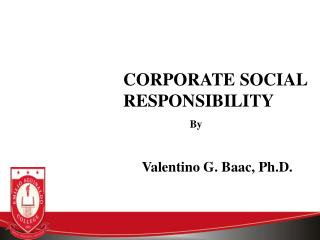 CORPORATE SOCIAL RESPONSIBILITY                          By Valentino G. Baac, Ph.D.
