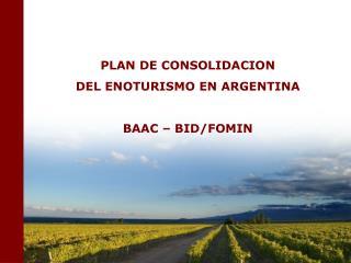 PLAN DE CONSOLIDACION  DEL ENOTURISMO EN ARGENTINA BAAC – BID/FOMIN