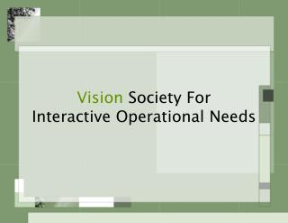 Vision  Society For Interactive Operational Needs