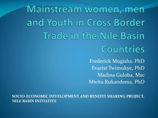 Mainstream women, men and Youth in Cross Border Trade in the Nile Basin Countries