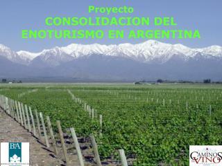Proyecto CONSOLIDACION DEL ENOTURISMO EN ARGENTINA