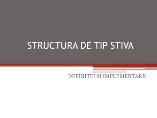 STRUCTURA DE TIP STIVA
