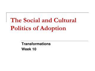 The Social and Cultural Politics of Adoption