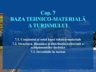 Cap. 7 BAZA  TEHNICO-MATERIALĂ A TURISMULUI