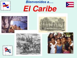 Bienvenidos a….  El Caribe