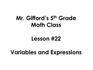 Mr. Gifford�s 5 th  Grade  Math Class Lesson #22 Variables and Expressions