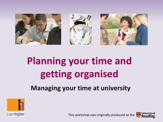 Planning your time and getting organised Managing your time at university