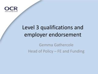 Level 3 qualifications and employer endorsement