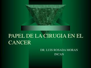 PAPEL DE LA CIRUGIA EN EL CANCER