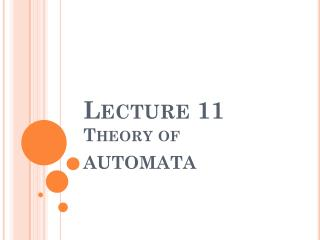 Lecture 11 Theory of AUTOMATA