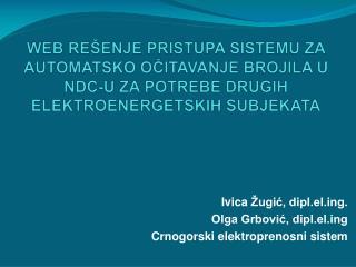 Ivica Žugić, dipl.elg. Olga Grbović, dipl.elg Crnogorski elektroprenosni sistem