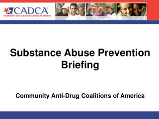 Substance Abuse Prevention Briefing   Community Anti-Drug Coalitions of America