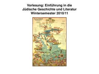 Vorlesung: Einf ührung in die  Jüdische Geschichte und  Literatur Wintersemester 2010/11