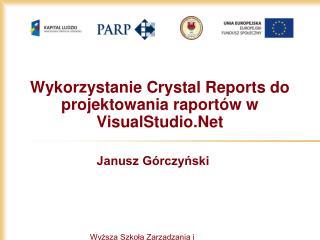 Wykorzystanie  Crystal Reports  do projektowania raportów w  VisualStudio.Net