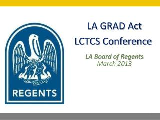 LA GRAD Act  LCTCS Conference  LA Board of Regents March 2013