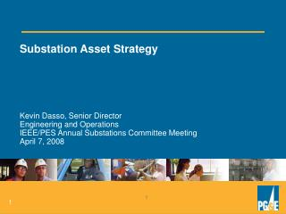 Substation Asset Strategy Kevin Dasso, Senior Director Engineering and Operations