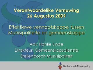 Adv Hanlie Linde Direkteur: Gemeenskapsdienste Stellenbosch Munisipaliteit