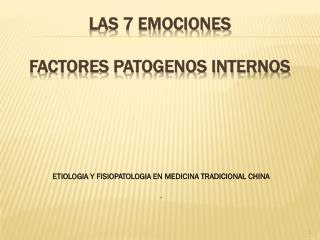 LAS 7  EMOCIONES FACTORES  PATOGENOS INTERNOS