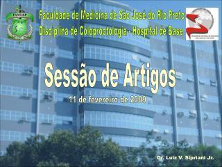 Faculdade de Medicina de São José do Rio Preto Disciplina de Coloproctologia - Hospital de Base