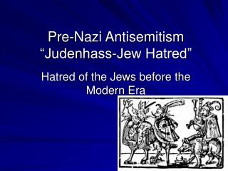 Pre-Nazi Antisemitism �Judenhass-Jew Hatred�