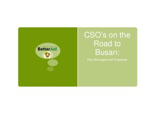 CSO ' s on the Road to Busan: