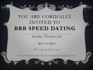You are Cordially invited to  BRB Speed Dating