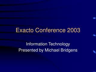 Exacto Conference 2003