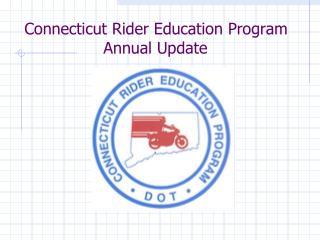 Connecticut Rider Education Program       Annual Update