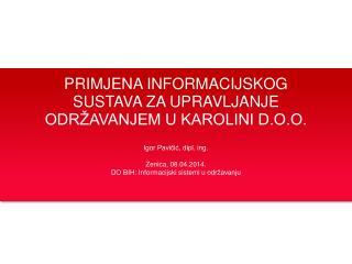 Igor Pavičić, dipl. ing. Zenica , 08.04.2014. DO  BIH: Informacijski sistemi u  održavanju