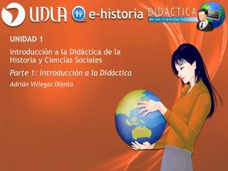 UNIDAD 1 Introducción a la Didáctica de la Historia y Ciencias Sociales
