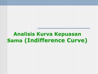 Analisis Kurva Kepuasan Sama  (Indifference Curve)