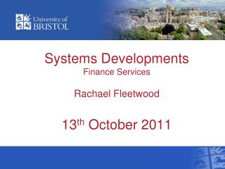 Systems Developments Finance Services Rachael Fleetwood 13 th  October 2011