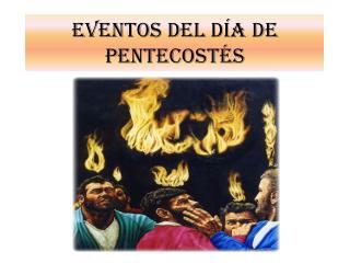 EVENTOS DEL DÍA DE PENTECOSTÉS
