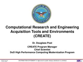 Computational Research and Engineering Acquisition Tools and Environments CREATE  Dr. Douglass Post CREATE Program Manag