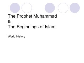 The Prophet Muhammad & The Beginnings of Islam  World History