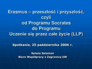 Spotkanie, 25 października 2006 r. Sylwia Salamon Biuro Współpracy z Zagranicą UW