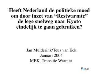 Jan Mulderink/Teus van Eck Januari 2004 MEK, Transitie Warmte.