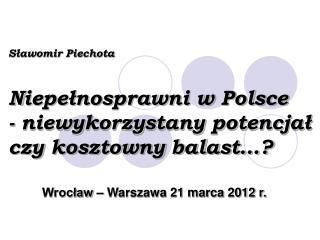 Sławomir Piechota Niepełnosprawni w Polsce - niewykorzystany potencjał czy kosztowny balast…?